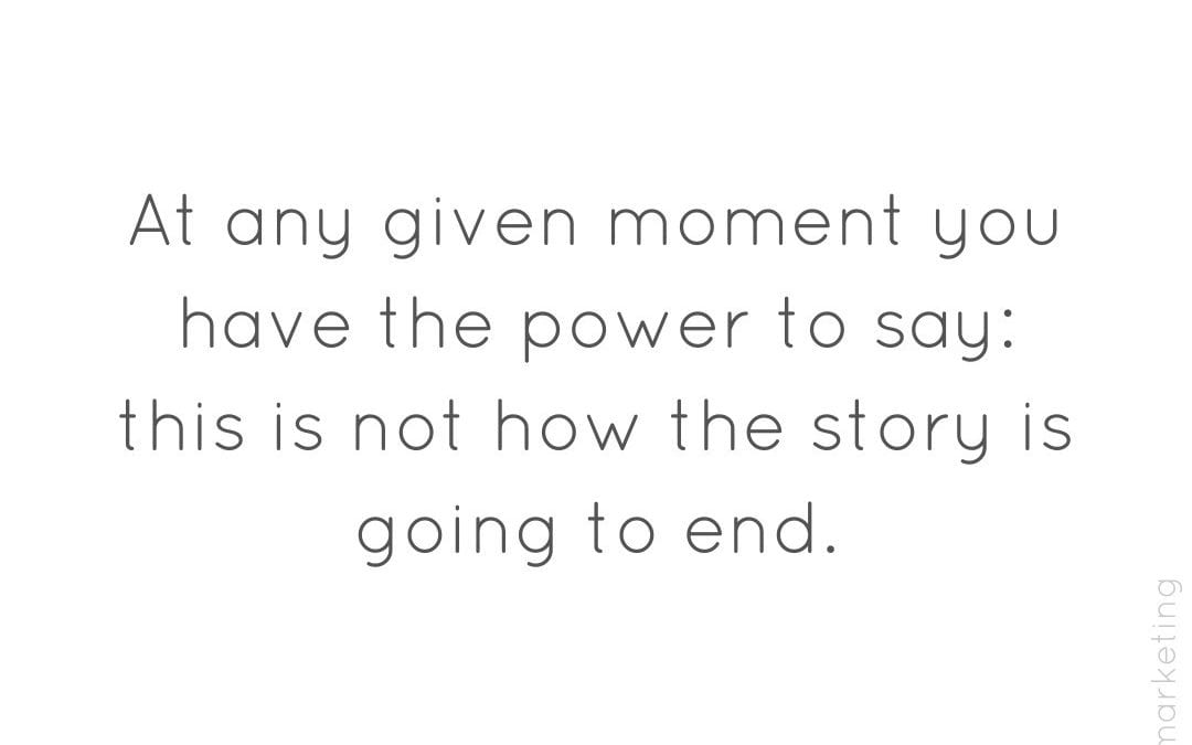 You control the ending of the story